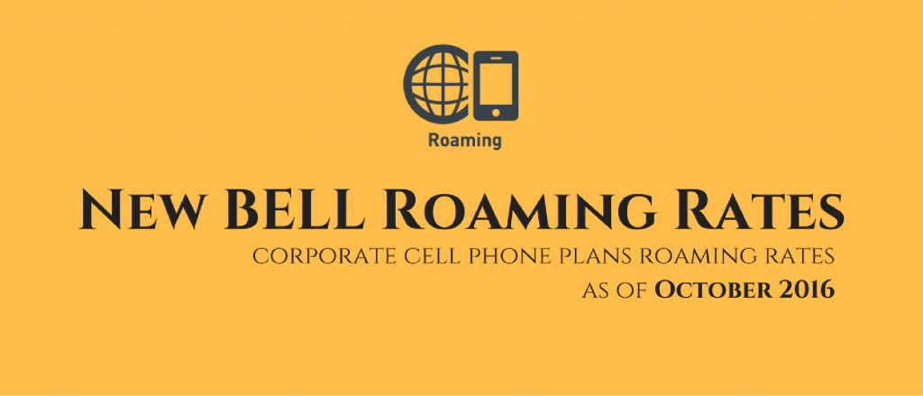 New BELL Roaming Rates for Corporate Cell Phones Plans as of October 2016